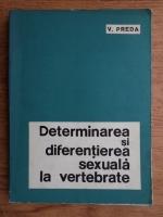 Anticariat: V. Preda - Determinarea si diferentierea sexuala la vertebrate