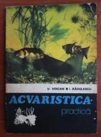 V. Voican - Acvaristica practica