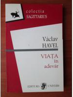 Vaclav Havel - Viata in adevar