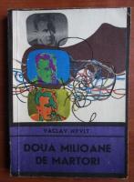 Anticariat: Vaclav Nyvlt - Doua milioane de martori