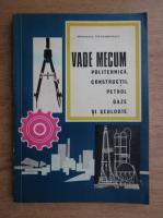 Vade Mecum - Politehnica, constructii, petrol gaze si geologie