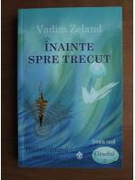 Anticariat: Vadim Zeland - Inainte spre trecut