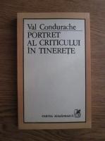Anticariat: Val Condurache - Portret al criticului in tinerete (Opere incomplete)