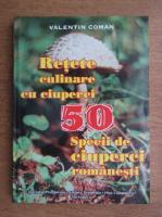 Valentin Coman - Retete culinare cu ciuperci
