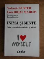 Valentin Fuster, Luis Rojas Marcos - Inima si minte. Calea catre sanatatea fizica si psihica