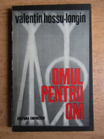 Anticariat: Valentin Hossu Longin - Omul pentru om