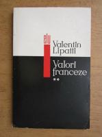 Valentin Lipatti - Valori franceze (volumul 2)