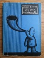 Anticariat: Valentin Silvestru - Cand ploua, taci si-asculta