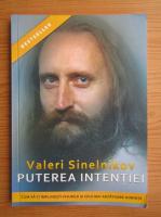 Valeri Sinelnikov - Puterea intentiei. Cum sa-ti implinesti visurile si cele mai arzatoare dorinte