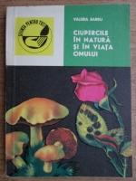 Anticariat: Valeria Barbu - Ciupercile in natura si in viata omului