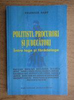 Valerica Dabu - Politisti, procurori si judecatori. Intre lege si faradelege
