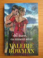 Valerie Bowman - Un duce ca nimeni altul