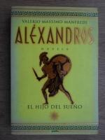 Valerio Massimo Manfredi - Alexandros. El hijo del sueno