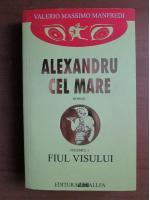 Anticariat: Valerio Massimo Manfredi - Alexandru cel Mare. Volumul 1: Fiul visului