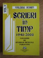 Valeriu Achim - Scrieri in timp 1946-2003. Culegere de studii si articole publicate (volumul 1)