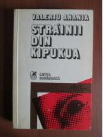 Anticariat: Valeriu Anania - Strainii din Kipukua