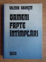 Valeriu Braniste - Oameni fapte intamplari