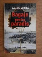 Anticariat: Valeriu Cristea - Bagaje pentru paradis