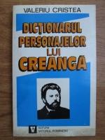 Valeriu Cristea - Dictionarul personajelor lui Creanga (volumul 1)
