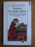 Anticariat: Valeriu Gherghel - Porunca lui rabbi Akiba. Ceremonia lecturii de la sfantul Augustin la Samuel Pepys. Eseuri si autofrictiuni exegetice