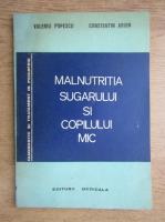 Anticariat: Valeriu Popescu - Malnutritia sugarului si copilului mic