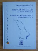 Valeriu Popovschi - Biroul de organizare al Sfatului Tarii. Republica Democratica Moldoveneasca