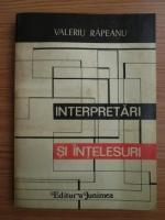 Valeriu Rapeanu - Interpretari si intelesuri
