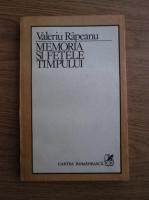 Anticariat: Valeriu Rapeanu - Memoria si fetele timpului