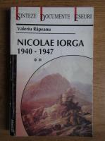 Anticariat: Valeriu Rapeanu - Nicolae Iorga 1940 - 1947