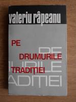 Valeriu Rapeanu - Pe drumurile traditiei