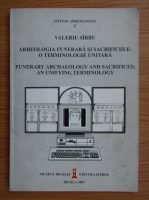 Valeriu Sirbu - Arheologia funerara si sacrificiile. O terminologie unitara