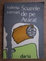 Anticariat: Valeriu Varvari - Soarele de pe Ararat