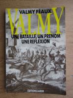Valmy Feaux - Valmy, une bataille, un prenom, une reflexion