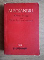 Anticariat: Vasile Alecsandri - Chirita in Iasi sau doua fete s-o neneaca (volum I)