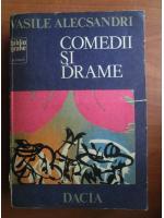 Vasile Alecsandri - Comedii si drame