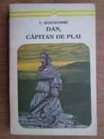 Vasile Alecsandri - Dan, capitan de plai