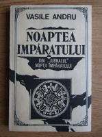 Anticariat: Vasile Andru - Noaptea imparatului
