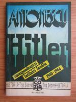 Anticariat: Vasile Arimia - Antonescu-Hitler. Corespondenta si intalniri inedite, 1940-1944 (volumul 1)