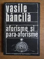 Anticariat: Vasile Bancila - Aforisme si para-aforisme. Omul si existenta