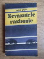 Anticariat: Vasile Baran - Nevazutele razboaie