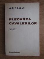 Anticariat: Vasile Baran - Plecarea cavalerilor