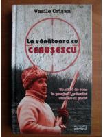 Vasile Crisan - La vanatoare cu Ceausescu