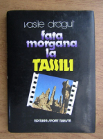 Anticariat: Vasile Dragut - Fata morgana la Tassili