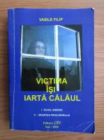 Anticariat: Vasile Filip - Victima isi iarta calaul