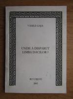 Vasile Gaja - Unde a disparut limba dacilor?