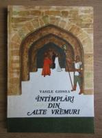 Anticariat: Vasile Gionea - Intamplari din alte vremuri