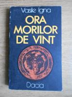 Vasile Igna - Ora morilor de vant, povestiri si pretexte