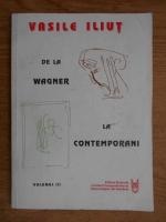 Vasile Iliut - De la Wagner la contemporani