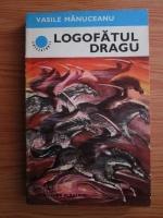 Vasile Manuceanu - Logofatul Dragu