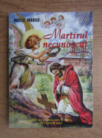 Anticariat: Vasile Marcu - Martirul necunoscut